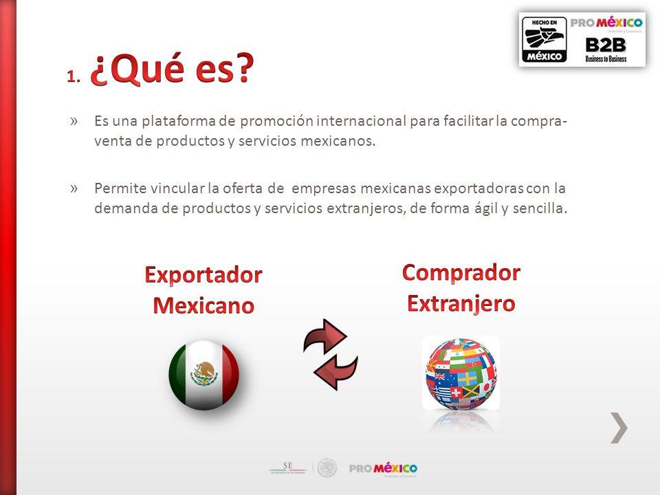 » Es una plataforma de promoción internacional para facilitar la compra- venta de productos y servicios mexicanos.