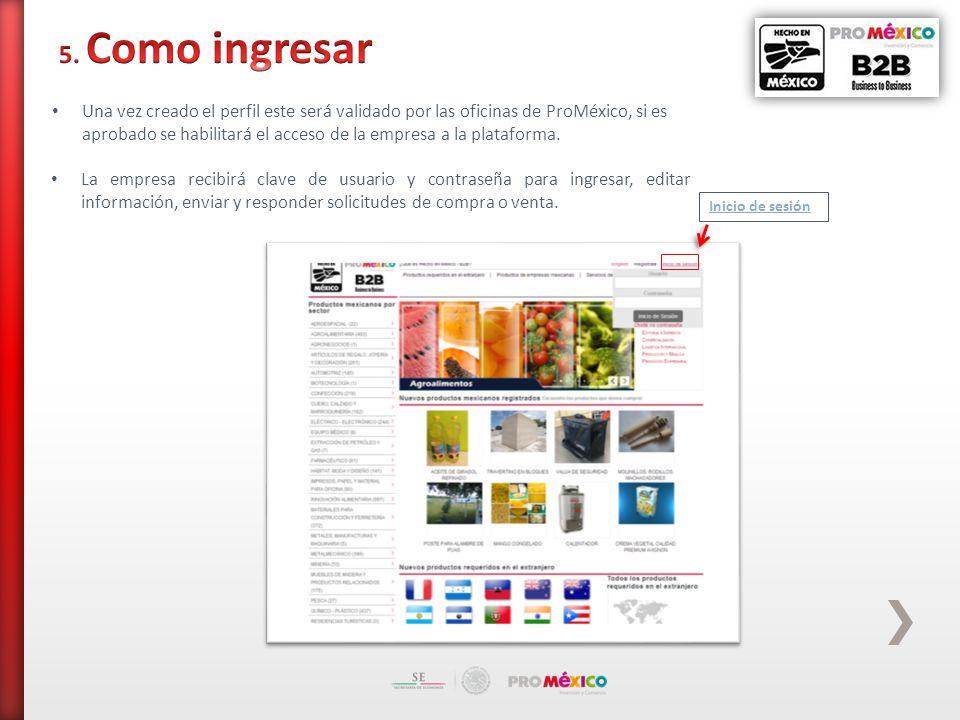 Una vez creado el perfil este será validado por las oficinas de ProMéxico, si es aprobado se habilitará el acceso de la empresa a la plataforma.