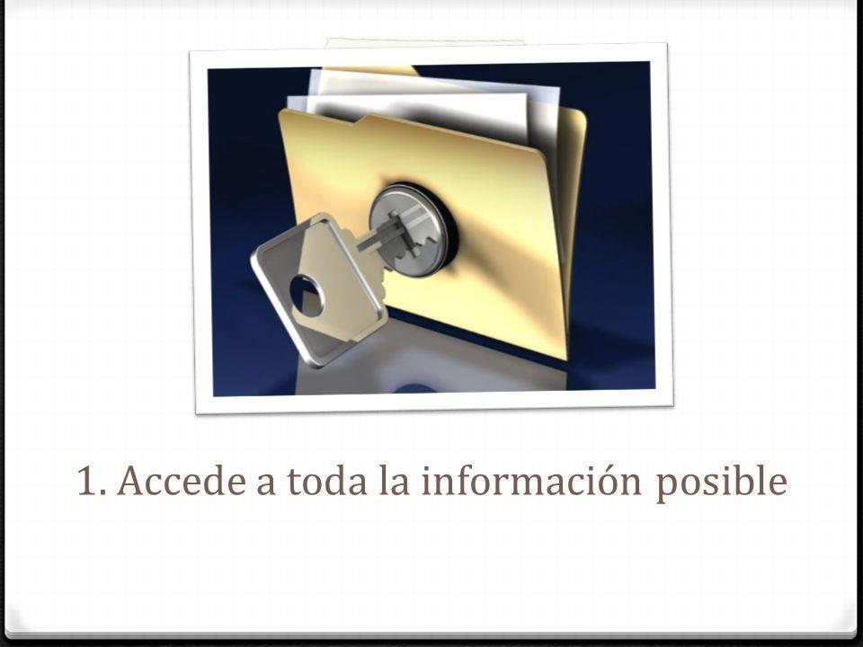 1. Accede a toda la información posible