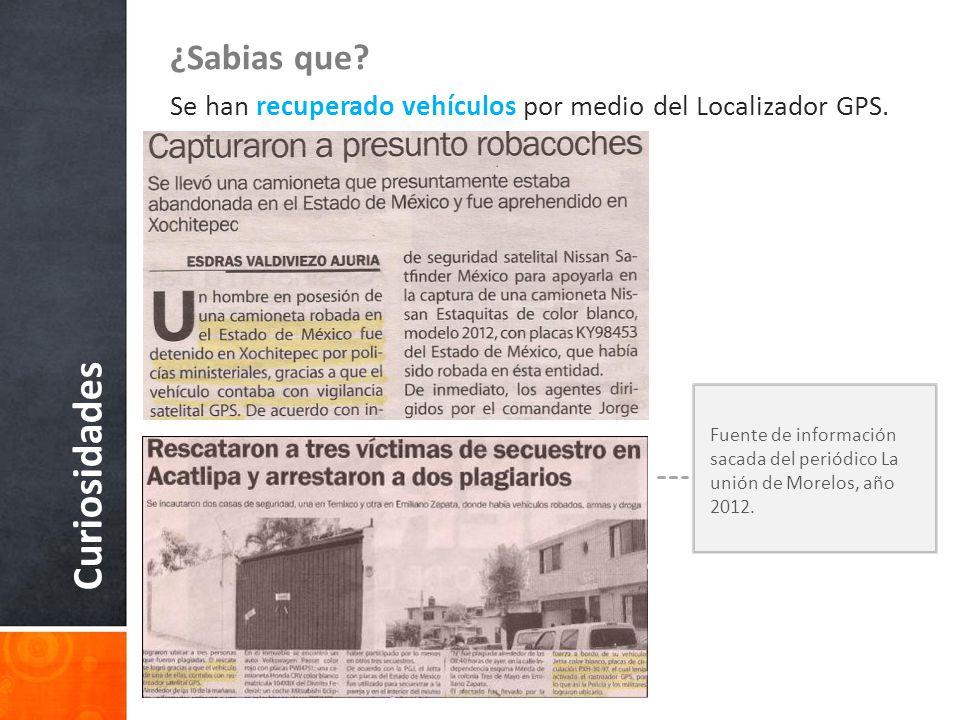 Curiosidades ¿Sabias que? Se han recuperado vehículos por medio del Localizador GPS. Fuente de información sacada del periódico La unión de Morelos, a