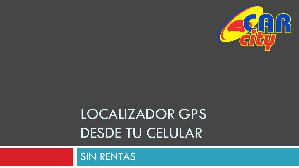 LOCALIZADOR GPS DESDE TU CELULAR SIN RENTAS