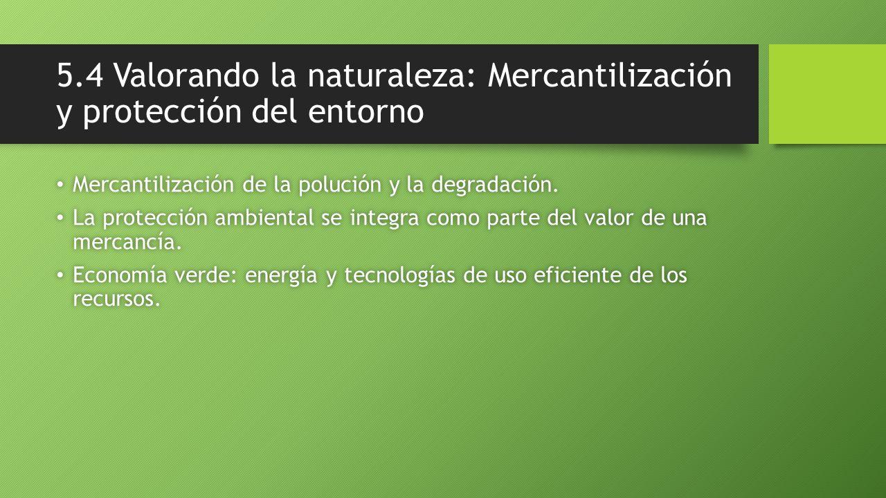 5.4 Valorando la naturaleza: Mercantilización y protección del entorno Mercantilización de la polución y la degradación. Mercantilización de la poluci