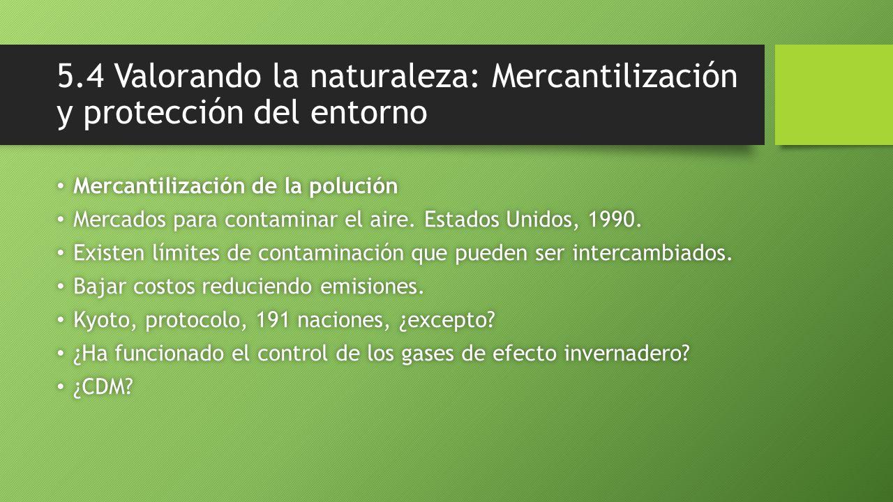 5.4 Valorando la naturaleza: Mercantilización y protección del entorno Mercantilización de la polución Mercantilización de la polución Mercados para contaminar el aire.