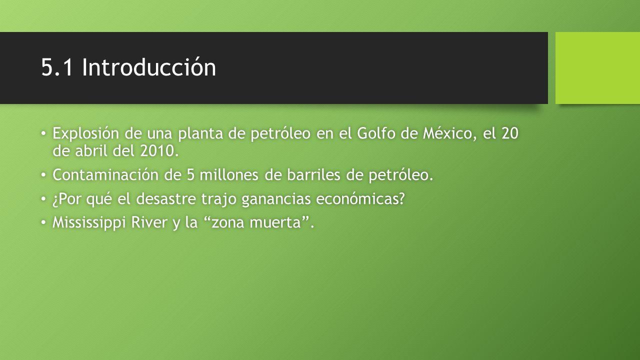 5.1 Introducción Explosión de una planta de petróleo en el Golfo de México, el 20 de abril del 2010. Explosión de una planta de petróleo en el Golfo d