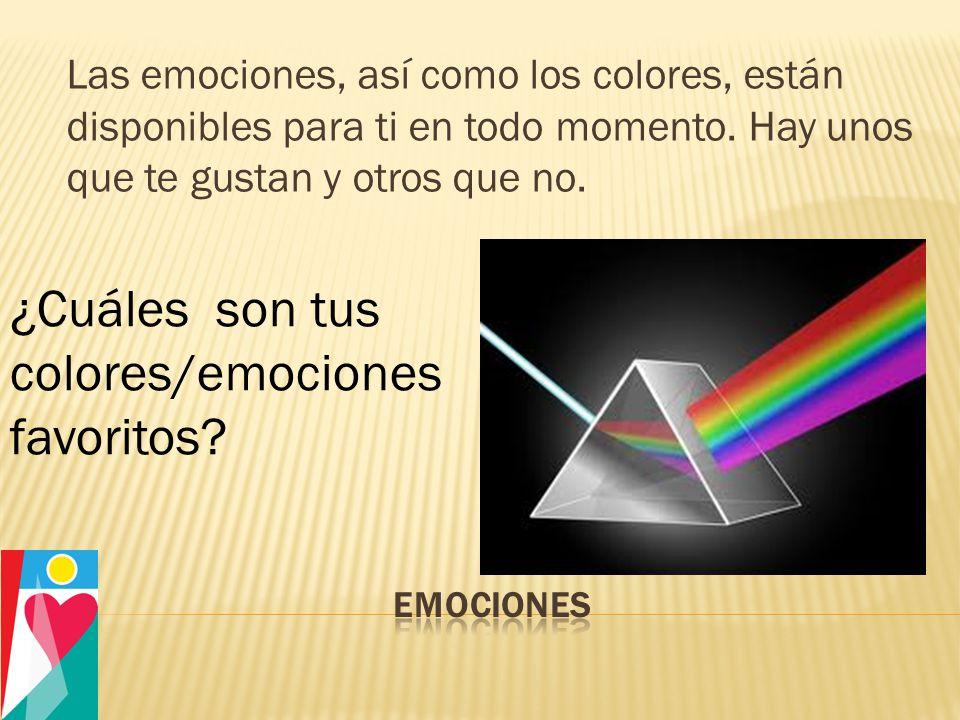 Las emociones, así como los colores, están disponibles para ti en todo momento.