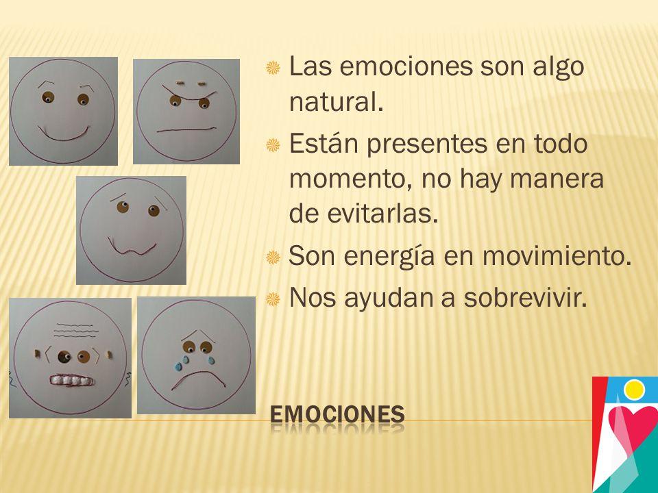 Las emociones son algo natural.Están presentes en todo momento, no hay manera de evitarlas.