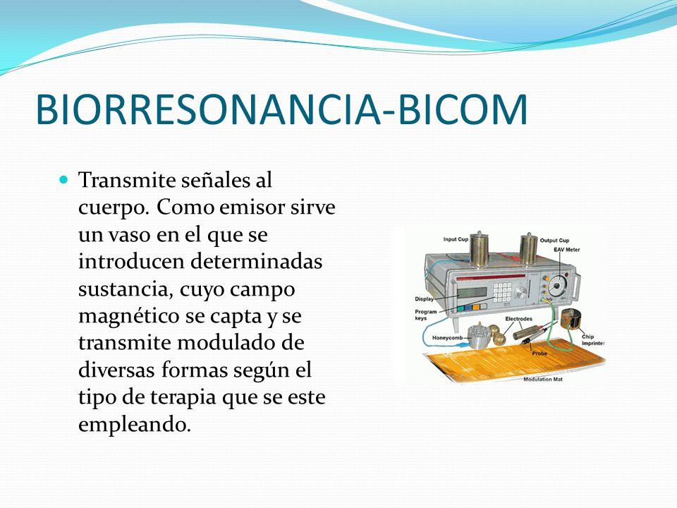 BIORRESONANCIA-BICOM Transmite señales al cuerpo. Como emisor sirve un vaso en el que se introducen determinadas sustancia, cuyo campo magnético se ca