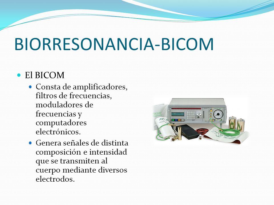 BIORRESONANCIA-BICOM El BICOM Consta de amplificadores, filtros de frecuencias, moduladores de frecuencias y computadores electrónicos. Genera señales