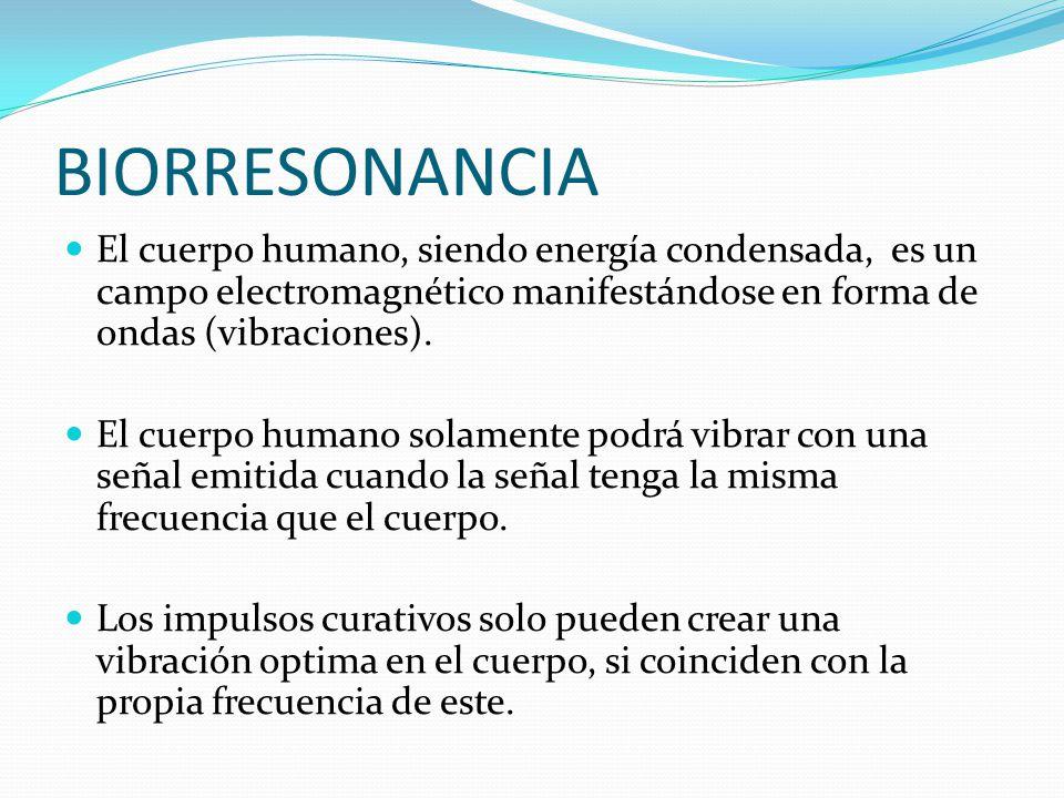 BIORRESONANCIA El cuerpo humano, siendo energía condensada, es un campo electromagnético manifestándose en forma de ondas (vibraciones). El cuerpo hum