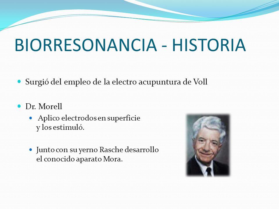 BIORRESONANCIA - HISTORIA Surgió del empleo de la electro acupuntura de Voll Dr. Morell Aplico electrodos en superficie y los estimuló. Junto con su y