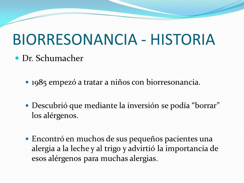 BIORRESONANCIA - HISTORIA Dr. Schumacher 1985 empezó a tratar a niños con biorresonancia. Descubrió que mediante la inversión se podía borrar los alér