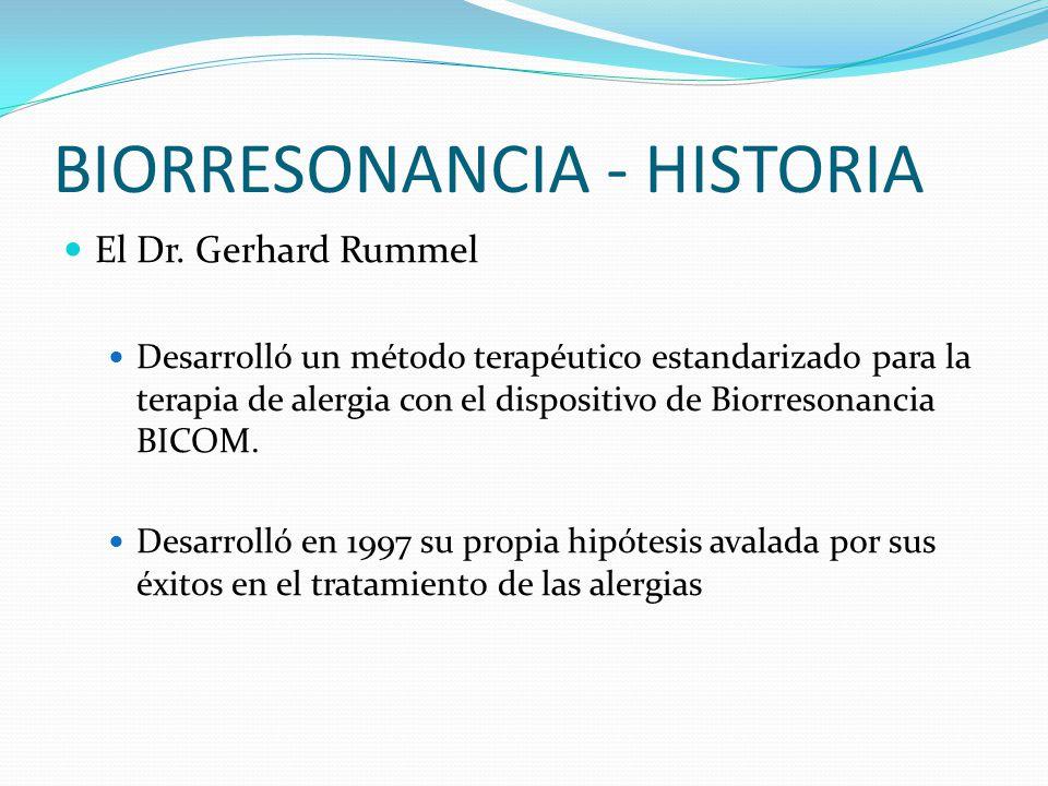 BIORRESONANCIA - HISTORIA El Dr. Gerhard Rummel Desarrolló un método terapéutico estandarizado para la terapia de alergia con el dispositivo de Biorre