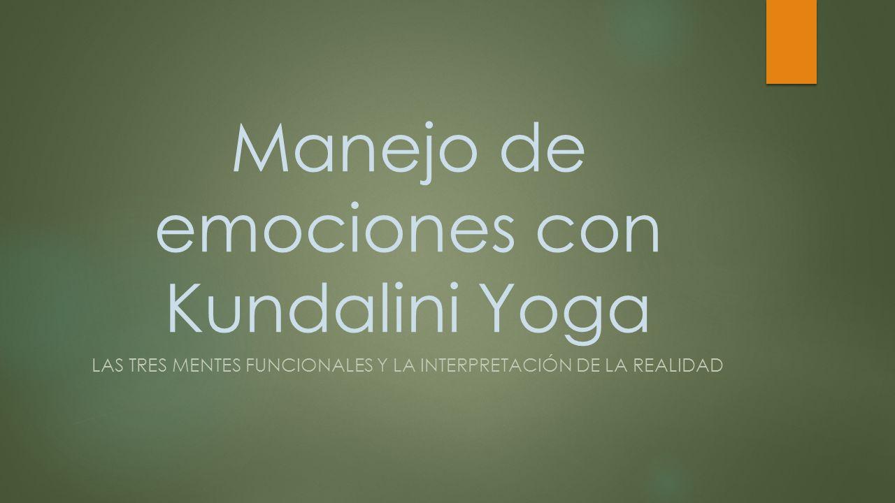 Manejo de emociones con Kundalini Yoga LAS TRES MENTES FUNCIONALES Y LA INTERPRETACIÓN DE LA REALIDAD