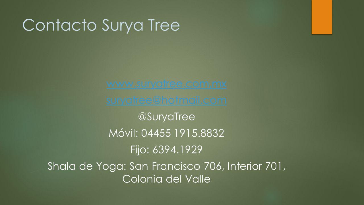 Contacto Surya Tree www.suryatree.com.mx suryatree@hotmail.com @SuryaTree Móvil: 04455 1915.8832 Fijo: 6394.1929 Shala de Yoga: San Francisco 706, Int