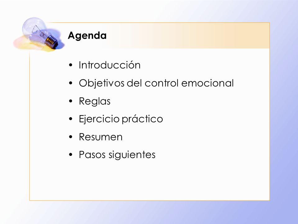 Agenda Introducción Objetivos del control emocional Reglas Ejercicio práctico Resumen Pasos siguientes