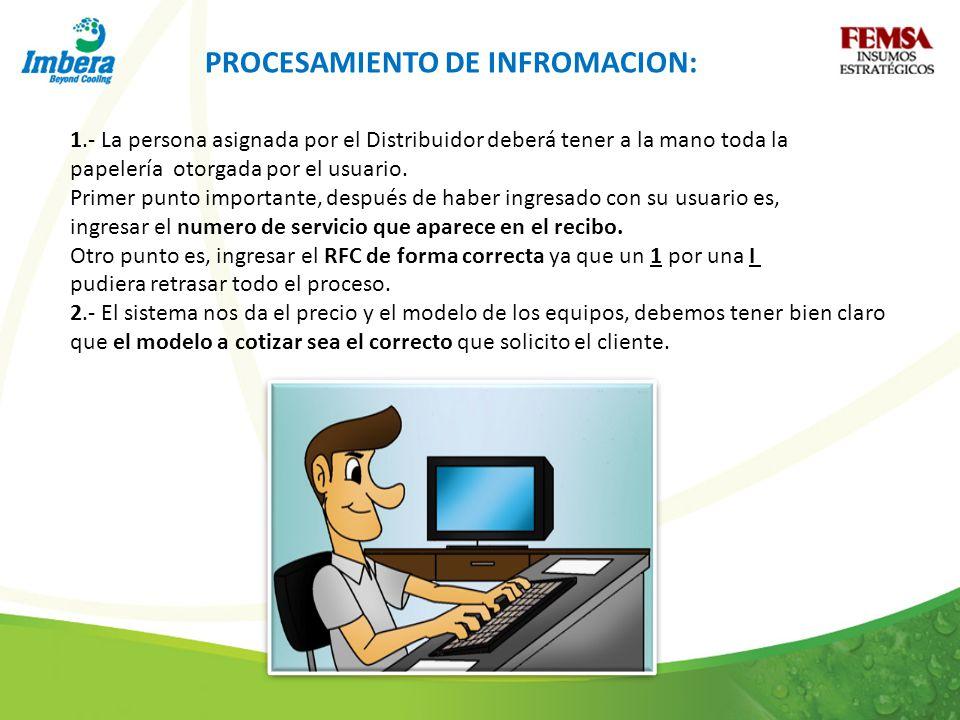 PROCESAMIENTO DE INFROMACION: 1.- La persona asignada por el Distribuidor deberá tener a la mano toda la papelería otorgada por el usuario.