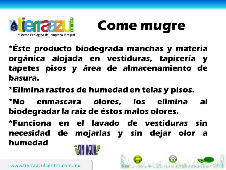 www.tierraazulcentro.com.mx Come mugre *Éste producto biodegrada manchas y materia orgánica alojada en vestiduras, tapicería y tapetes pisos y área de