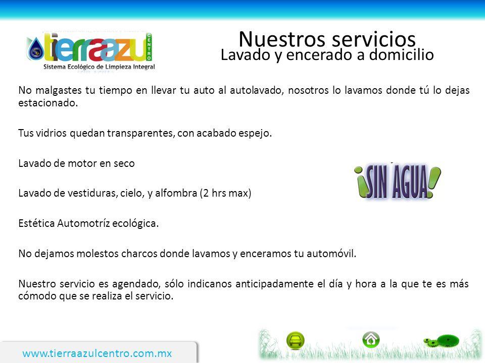 www.tierraazulcentro.com.mx Nuestros servicios Lavado y encerado a domicilio No malgastes tu tiempo en llevar tu auto al autolavado, nosotros lo lavam
