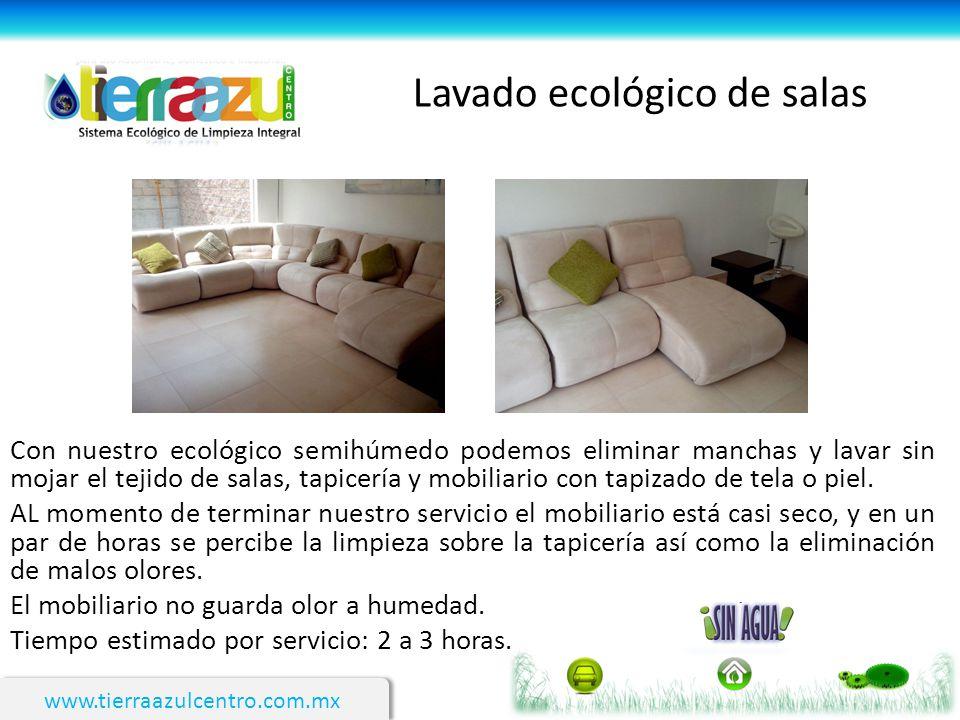 www.tierraazulcentro.com.mx Lavado ecológico de salas Con nuestro ecológico semihúmedo podemos eliminar manchas y lavar sin mojar el tejido de salas,