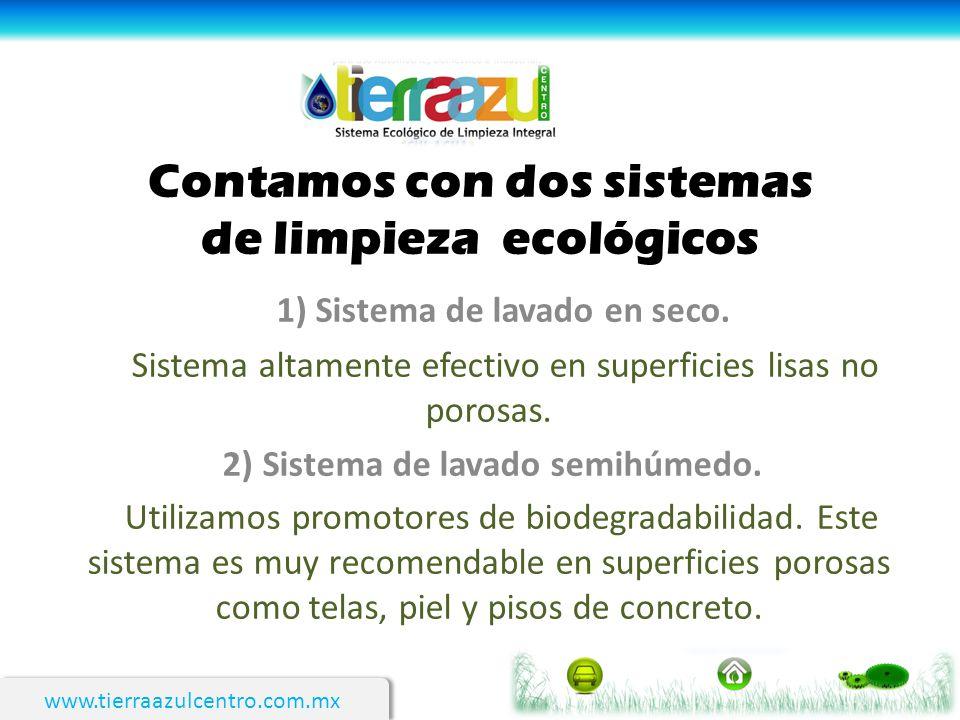 www.tierraazulcentro.com.mx Contamos con dos sistemas de limpieza ecológicos 1) Sistema de lavado en seco. Sistema altamente efectivo en superficies l