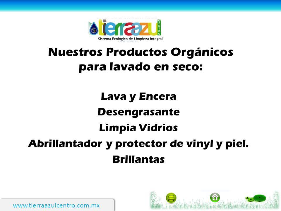 www.tierraazulcentro.com.mx Nuestros Productos Orgánicos para lavado en seco: Lava y Encera Desengrasante Limpia Vidrios Abrillantador y protector de