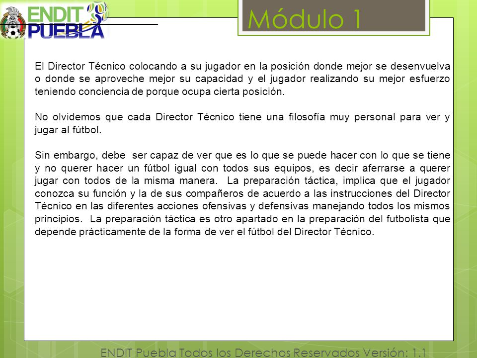 Módulo 1 ENDIT Puebla Todos los Derechos Reservados Versión: 1.1 [1 El Director Técnico colocando a su jugador en la posición donde mejor se desenvuel