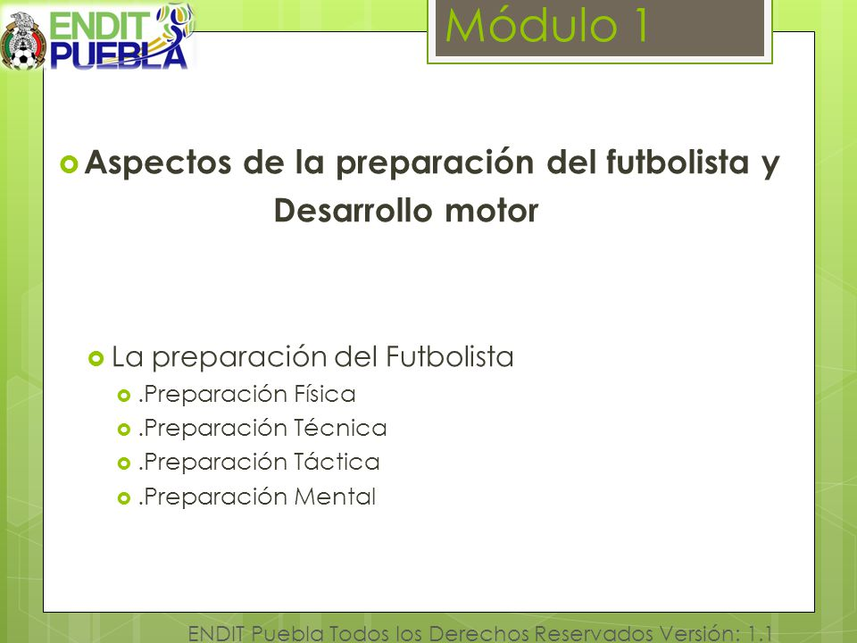 Módulo 1 Aspectos de la preparación del futbolista y Desarrollo motor La preparación del Futbolista.Preparación Física.Preparación Técnica.Preparación