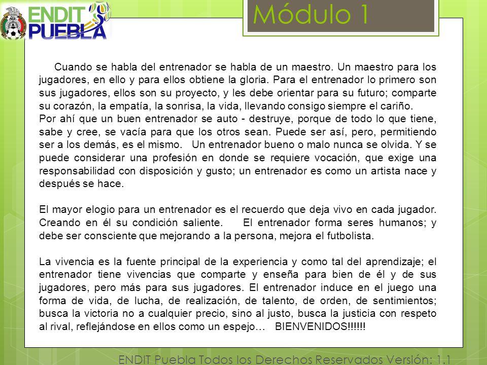 Módulo 1 ENDIT Puebla Todos los Derechos Reservados Versión: 1.1 Cuando se habla del entrenador se habla de un maestro. Un maestro para los jugadores,