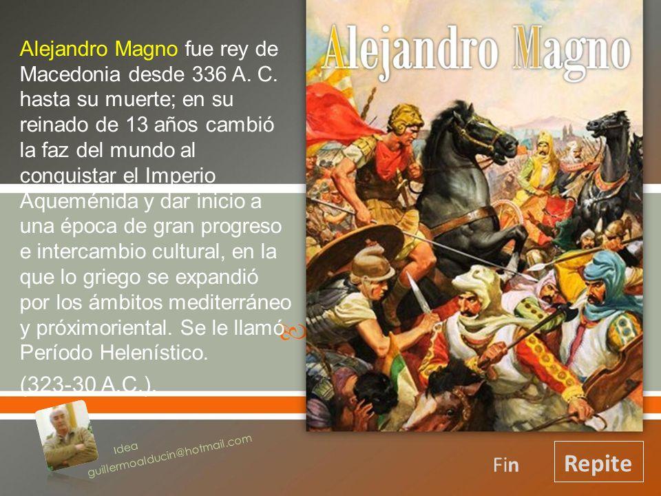 Alejandro Magno fue rey de Macedonia desde 336 A.C.