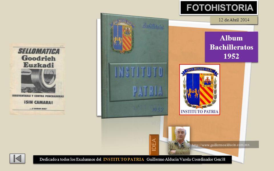 FOTOHISTORIA 3 de enero 2013 http://www.guillermoalducin.com.mx IDEA Album Bachilleratos 1952 Album Bachilleratos 1952 Dedicado a todos los Exalumnos