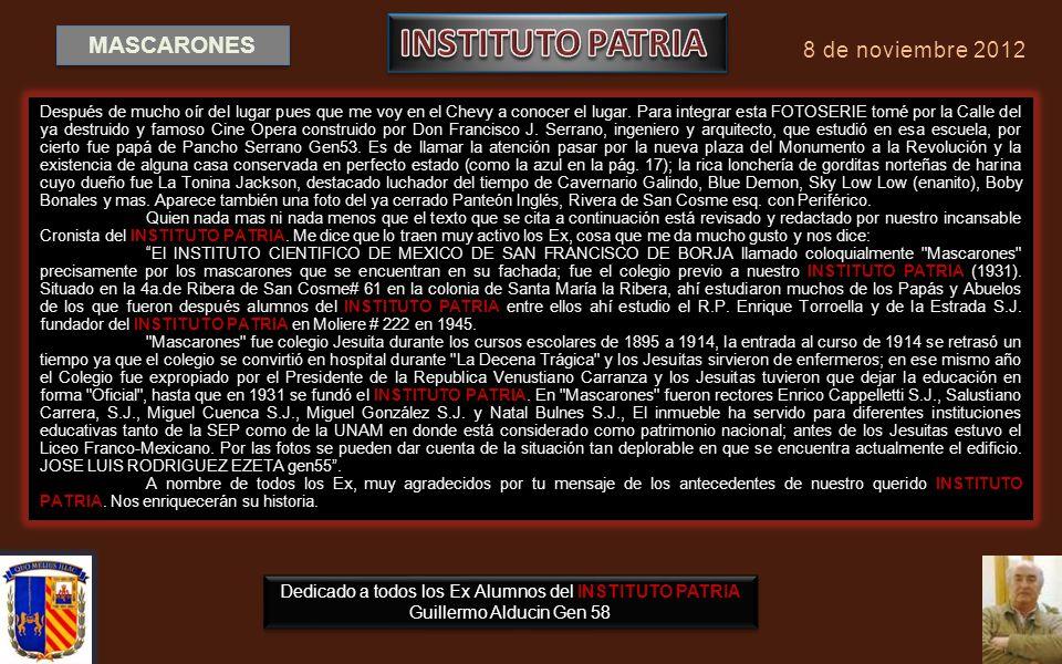 Dedicado a todos los Exalumnos y como aporte a la historia del INSTITUTO PATRIA Guillermo Alducin Varela Gen 58 En respetuoso recuerdo a nuestro prime