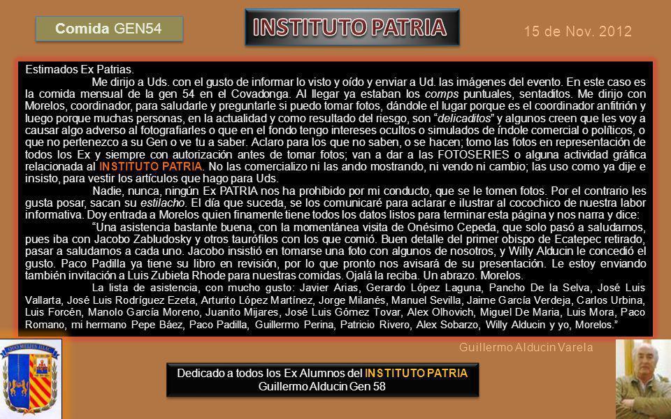 Dedicado a todos los Exalumnos del INSTITUTO PATRIA Guillermo Alducin Varela Gen58 FOTOHISTORIA 15 de Noviembre 2012 COMIDA MENSUAL Gen 54 Covadonga ARTE DE LATINO AMERICA Exposición ONESIMO CEPEDA y JACOBO ZABLUDOVSKY VISITA