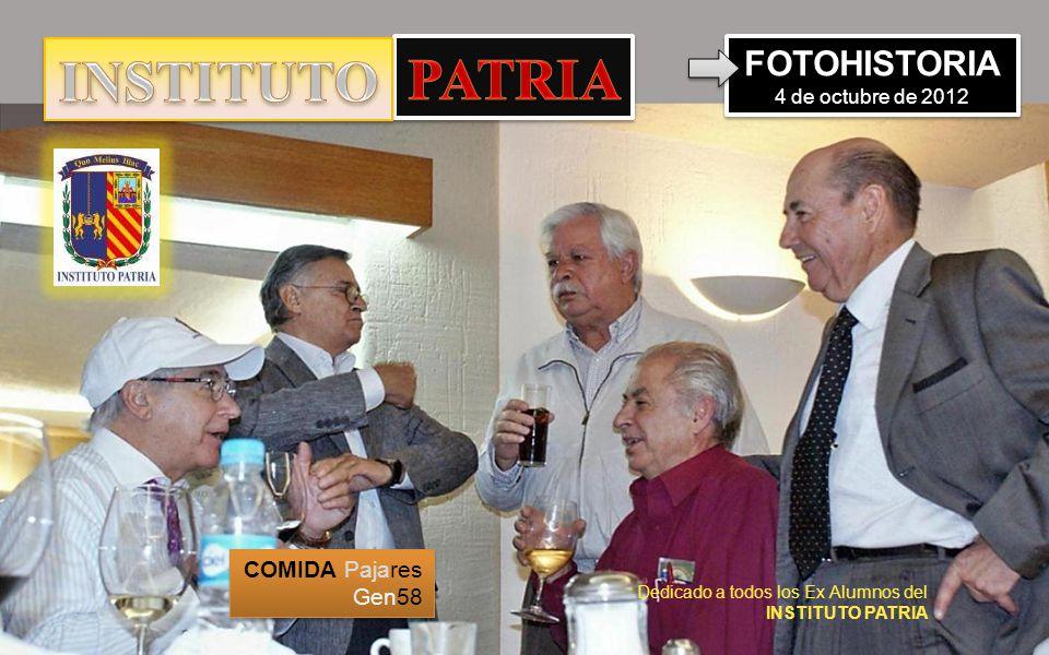 COMIDA Pajares Gen58 Dedicado a todos los Ex Alumnos del INSTITUTO PATRIA FOTOHISTORIA 4 de octubre de 2012
