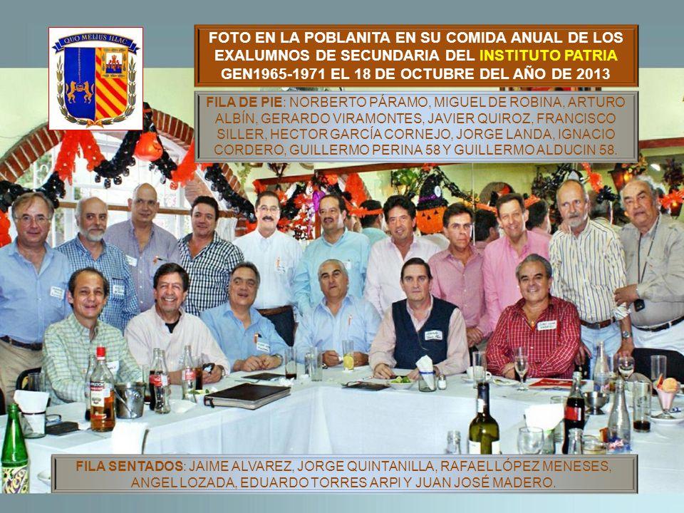 Dedicado a todos los Exalumnos del INSTITUTO PATRIA Guillermo Alducin Varela Coordinador Gen 58 FOTOHISTORIA 18 de Octubre 2013 COMIDA ANUAL La Poblanita Y CUMPLE DE JAIME ALVAREZ