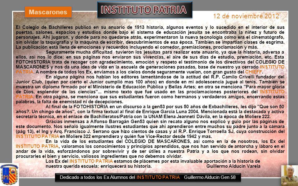 FOTOHISTORIA 12 de noviembre 2012 Dedicado a todos los Exalumnos del INSTITUTO PATRIA Guillermo Alducin Varela Gen 58 El Colegio de Mascarones en 2013