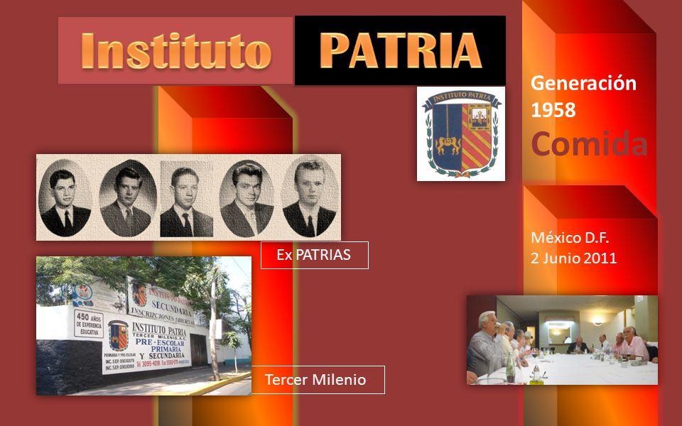 Ex PATRIAS Tercer Milenio México D.F. 2 Junio 2011 Generación 1958 Comida