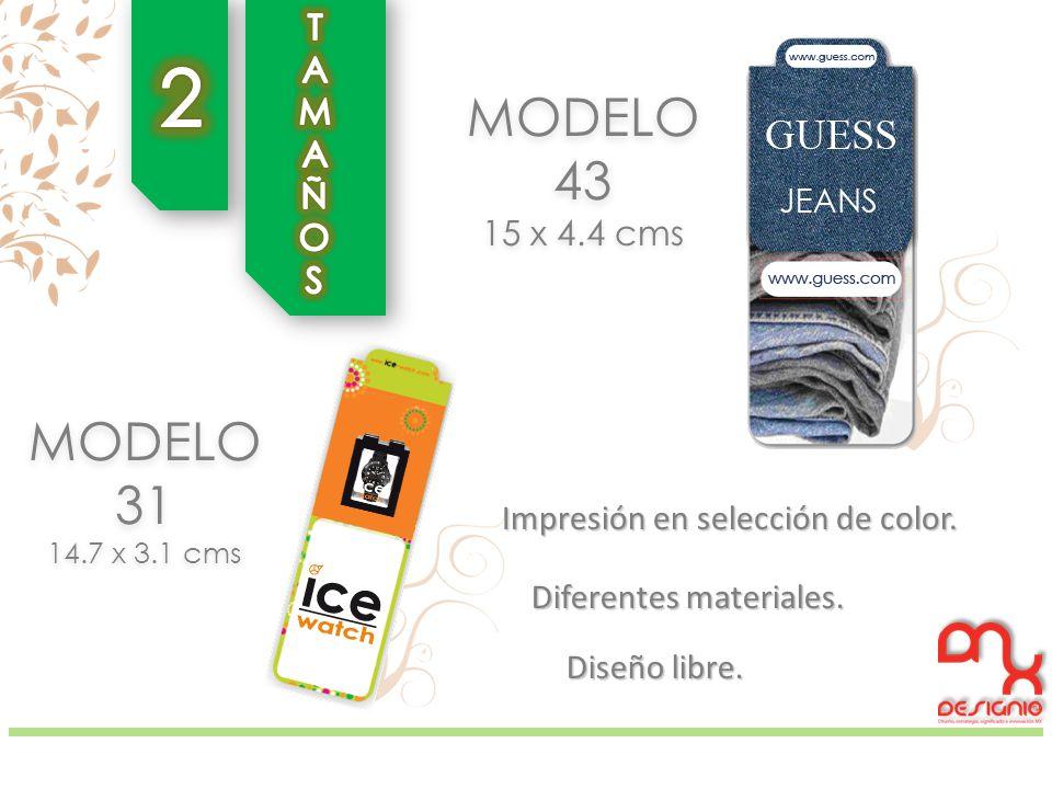 MODELO 31 14.7 x 3.1 cms MODELO 43 15 x 4.4 cms Impresión en selección de color.