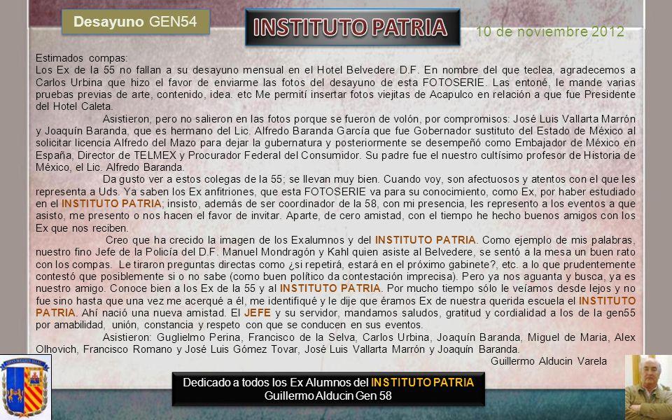 Dedicado a todos los Exalumnos del INSTITUTO PATRIA Guillermo Alducin Varela Gen58 FOTOHISTORIA DESAYUNO MENSUAL 10 de Noviembre 2012 Gen 55 Beverly E