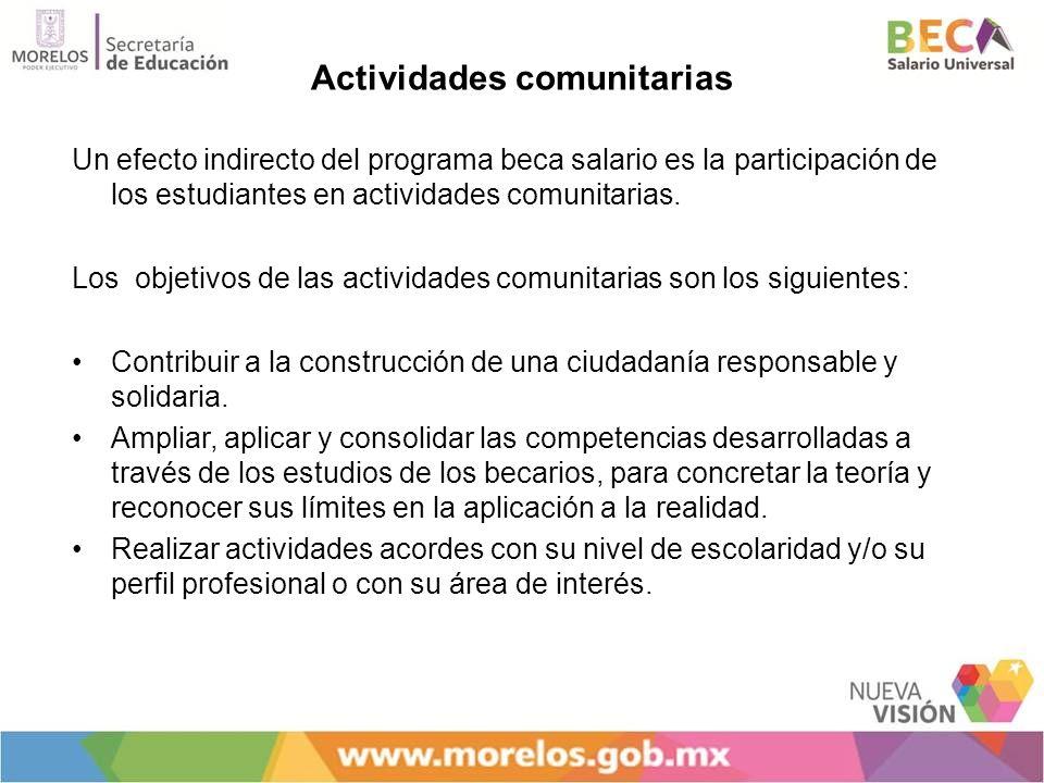 Actividades comunitarias Un efecto indirecto del programa beca salario es la participación de los estudiantes en actividades comunitarias. Los objetiv