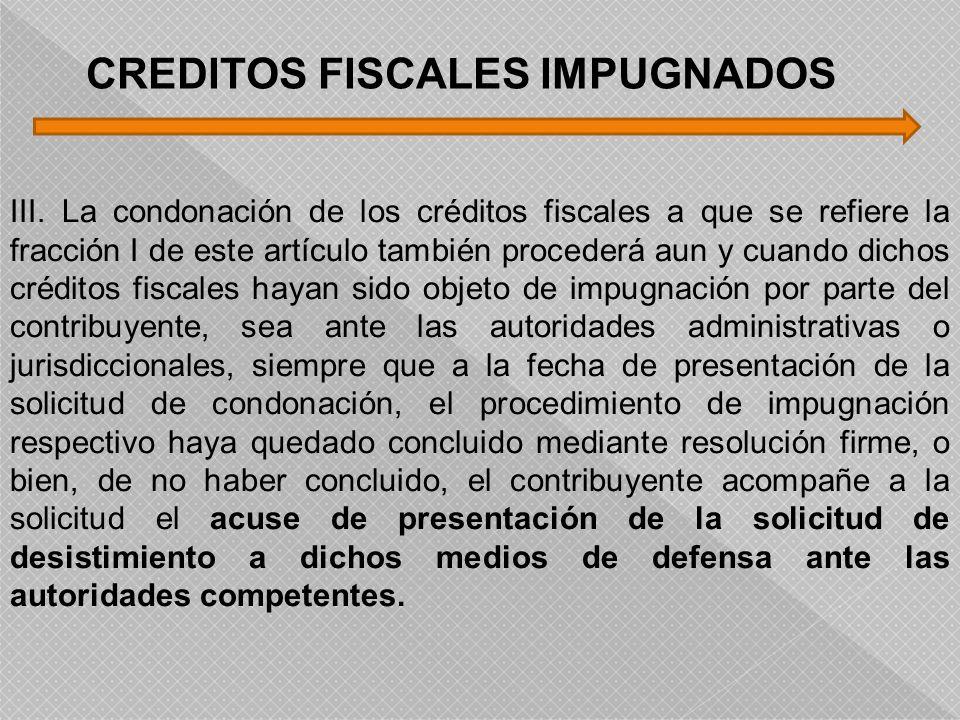 III. La condonación de los créditos fiscales a que se refiere la fracción I de este artículo también procederá aun y cuando dichos créditos fiscales h