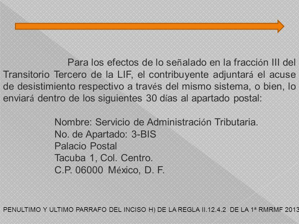 Para los efectos de lo se ñ alado en la fracci ó n III del Transitorio Tercero de la LIF, el contribuyente adjuntar á el acuse de desistimiento respec