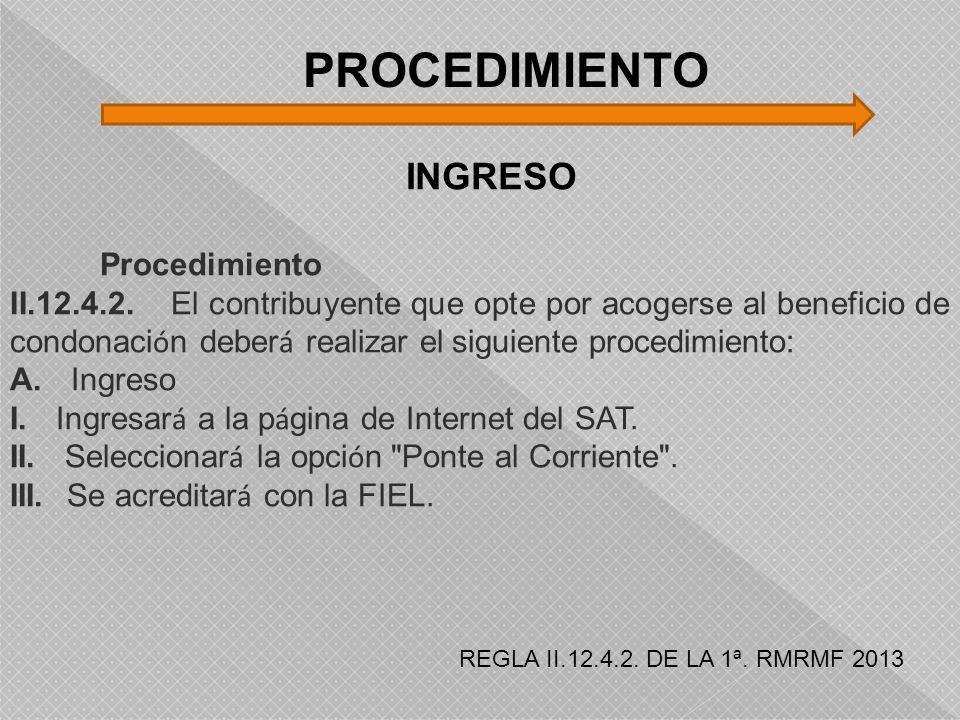 PROCEDIMIENTO INGRESO Procedimiento II.12.4.2. El contribuyente que opte por acogerse al beneficio de condonaci ó n deber á realizar el siguiente proc