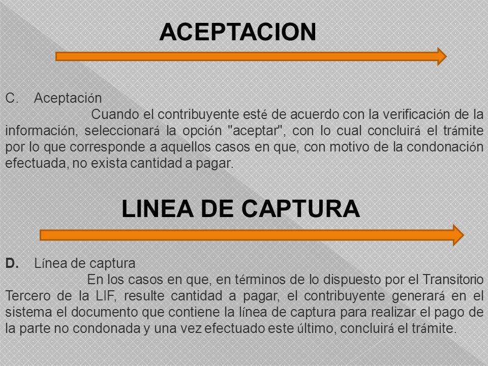 ACEPTACION C. Aceptaci ó n Cuando el contribuyente est é de acuerdo con la verificaci ó n de la informaci ó n, seleccionar á la opci ó n