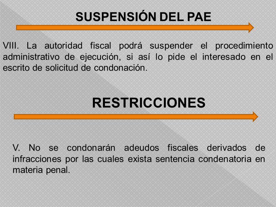 VIII. La autoridad fiscal podrá suspender el procedimiento administrativo de ejecución, si así lo pide el interesado en el escrito de solicitud de con