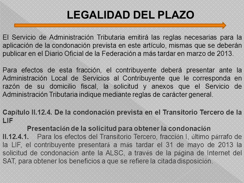 LEGALIDAD DEL PLAZO El Servicio de Administración Tributaria emitirá las reglas necesarias para la aplicación de la condonación prevista en este artíc