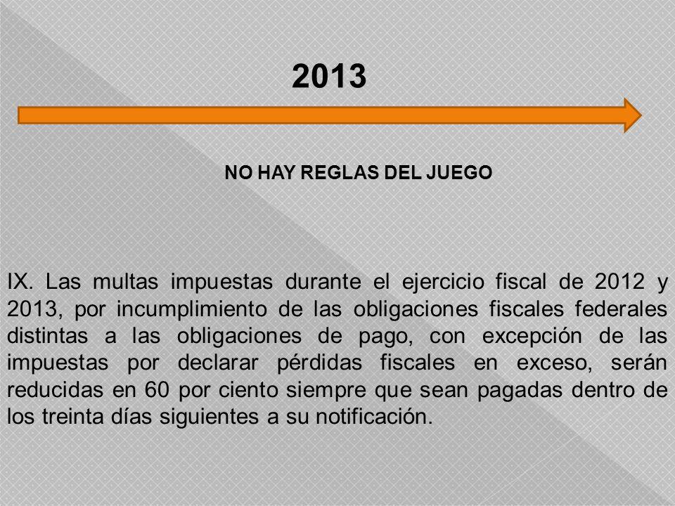 IX. Las multas impuestas durante el ejercicio fiscal de 2012 y 2013, por incumplimiento de las obligaciones fiscales federales distintas a las obligac
