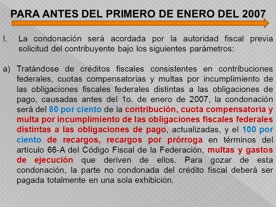 I.La condonación será acordada por la autoridad fiscal previa solicitud del contribuyente bajo los siguientes parámetros: a)Tratándose de créditos fis