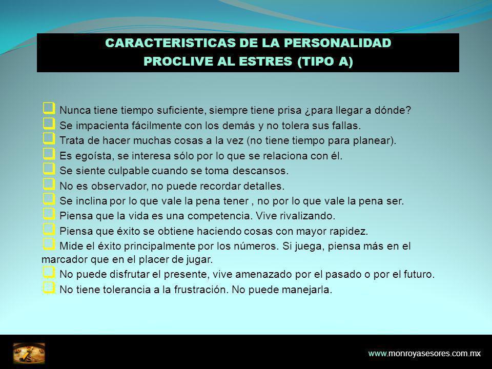 CARACTERISTICAS DE LA PERSONALIDAD PROCLIVE AL ESTRES (TIPO A) Nunca tiene tiempo suficiente, siempre tiene prisa ¿para llegar a dónde.