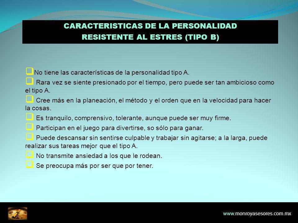 CARACTERISTICAS DE LA PERSONALIDAD RESISTENTE AL ESTRES (TIPO B) No tiene las características de la personalidad tipo A.