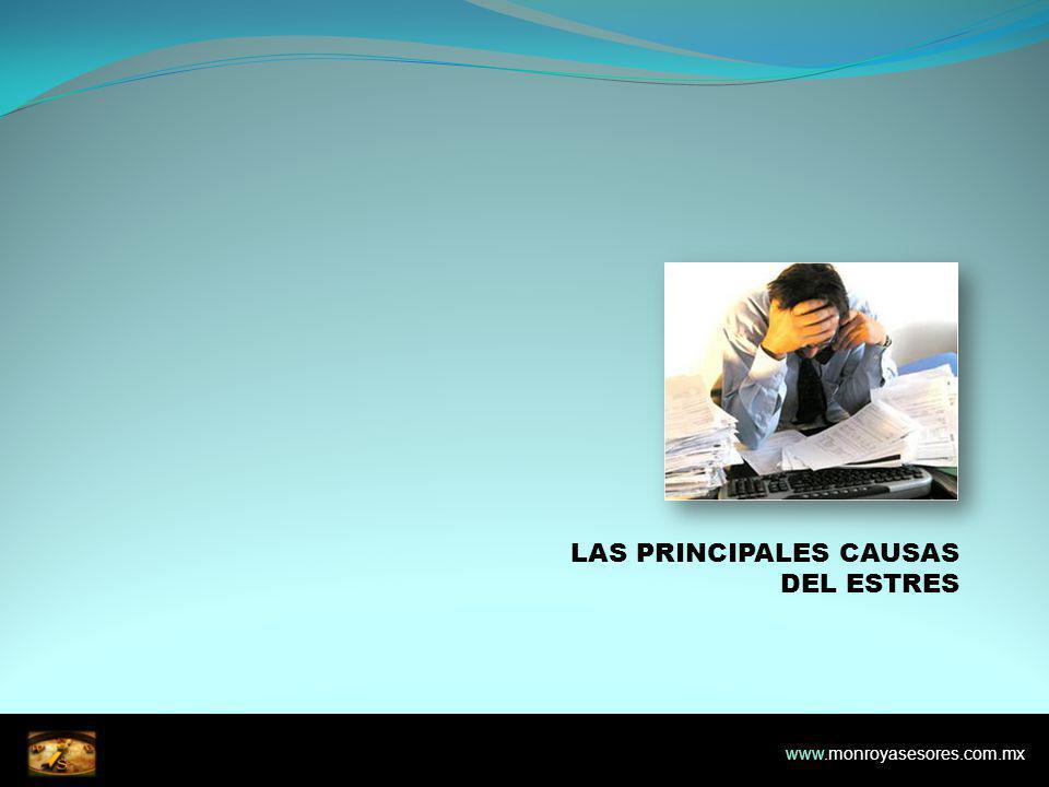 LAS PRINCIPALES CAUSAS DEL ESTRES www.monroyasesores.com.mx